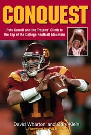 Conquest - Pete Carroll and the Trojans' Climb to the Top of the College Football Mountain ebook by David Wharton,Gary Klein,Pat Haden