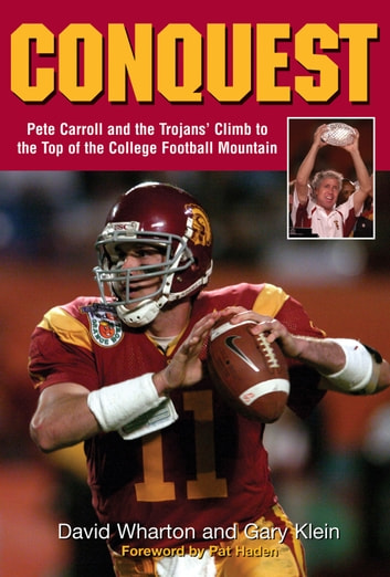 Conquest - Pete Carroll and the Trojans' Climb to the Top of the College Football Mountain ebook by David Wharton,Gary Klein
