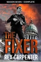 The Fixer, Season 7: Complete - JC Bannister Serial Thriller ebook by Rex Carpenter
