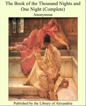 The Book of the Thousand Nights and One Night (Complete) ebook by Anonymous