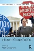 New Directions in Interest Group Politics ebook by Matt Grossmann