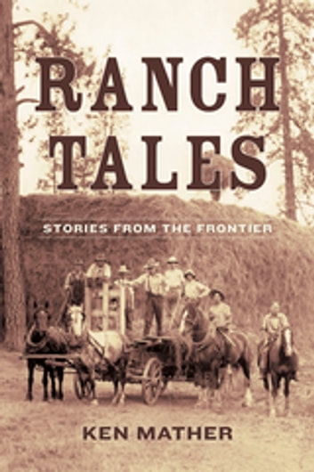 Ranch Tales - Stories from the Frontier ebook by Ken Mather