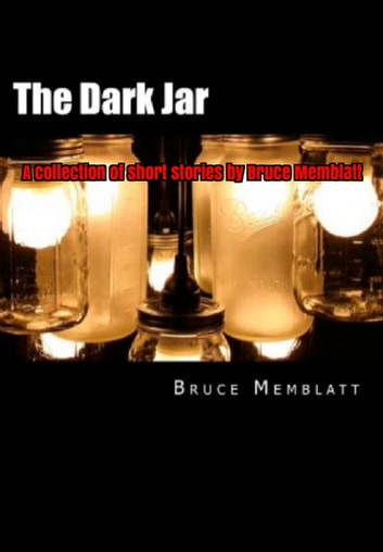 The Dark Jar A Collection of Short Stories by Bruce Memblatt ebook by Bruce Memblatt