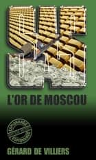 SAS 114 L'Or de Moscou ebook by Gérard de Villiers