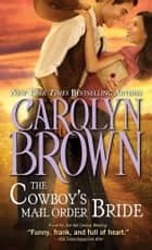 The Cowboy's Mail Order Bride eBook by Carolyn Brown