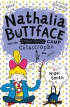 Nathalia Buttface and the Embarrassing Camp Catastrophe (Nathalia Buttface) ebook by Nigel Smith