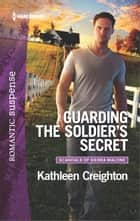 Guarding the Soldier's Secret - A Military Romantic Suspense Novel ebook by Kathleen Creighton