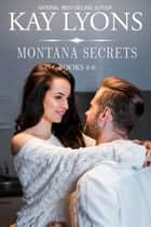 Montana Secrets Box Set Books 4-6 ebook by Kay Lyons