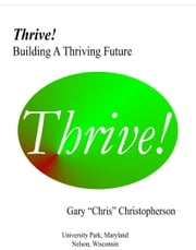 Thrive!: Building A Thriving Future ebook by Gary Chris Christopherson