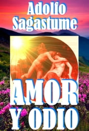 Amor y Odio ebook by Adolfo Sagastume