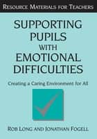 Supporting Pupils with Emotional Difficulties - Creating a Caring Environment for All ebook by Rob Long, Jonathan Fogell
