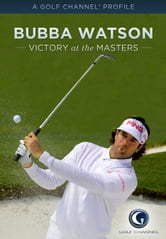 Bubba Watson: Victory at the Masters ebook by Golf Channel Staff