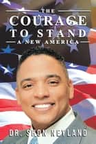 The Courage to Stand: a New America ebook by Dr. Shon Neyland