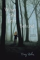 What She Left Behind ebook by Tracy Bilen