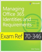 Exam Ref 70-346 Managing Office 365 Identities and Requirements ebook by Orin Thomas