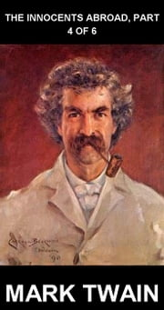 The Innocents Abroad, Part 4 of 6 [avec Glossaire en Français] ebook by Mark Twain,Eternity Ebooks