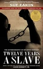 Twelve Years a Slave – Enhanced Edition by Dr. Sue Eakin Based on a Lifetime Project. New Info, Images, Maps ebook by Solomon Northup, Dr. Sue Eakin