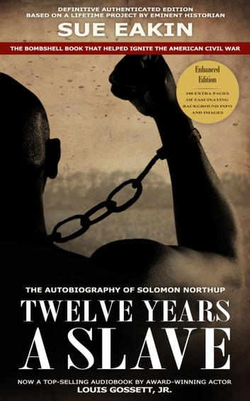 Twelve Years a Slave – Enhanced Edition by Dr. Sue Eakin Based on a Lifetime Project. New Info, Images, Maps ebook by Solomon Northup,Dr. Sue Eakin