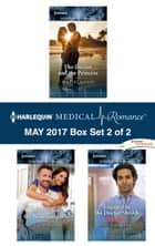 Harlequin Medical Romance May 2017 - Box Set 2 of 2 - The Doctor and the Princess\Miracle for the Neurosurgeon\Engaged to the Doctor Sheikh ebook by Scarlet Wilson, Lynne Marshall, Meredith Webber
