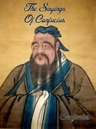 The Sayings Of Confucius ebook by