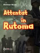 Attentat in Rutoma - Roman ebook by Dietmar Beetz