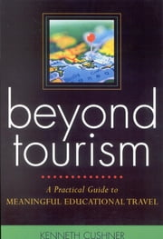 Beyond Tourism - A Practical Guide to Meaningful Educational Travel ebook by Kenneth Cushner