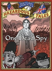 Nathan Hale's Hazardous Tales - One Dead Spy ebook by Nathan Hale