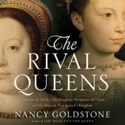The Rival Queens - Catherine de' Medici, Her Daughter Marguerite de Valois, and the Betrayal that Ignited a Kingdom audiobook by Nancy Goldstone