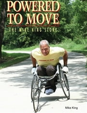 Powered to Move the Mike King Story ebook by Mike King