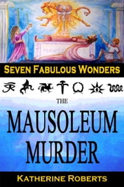 The Mausoleum Murder - Seven Fabulous Wonders, #4 ebook by Katherine Roberts