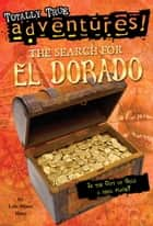 The Search for El Dorado (Totally True Adventures) - Is the City of Gold a Real Place? ebook by Lois Miner Huey