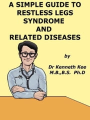A Simple Guide to Restless Leg Syndrome and Related Diseases eBook by Kenneth Kee