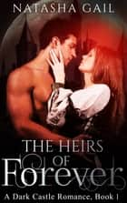 The Heirs of Forever (Book #1 of 7 in The Dark Castle Romance Book Series) ebook by Natasha Gail