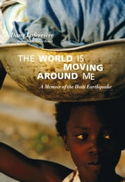 The World is Moving Around Me - A Memoir of the Haiti Earthquake ebook by Dany Laferriere,David Homel,Michaelle Jean
