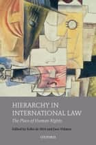 Hierarchy in International Law: The Place of Human Rights ebook by Erika De Wet,Jure Vidmar
