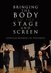 Bringing the Body to the Stage and Screen - Expressive Movement for Performers ebook by Annette Lust