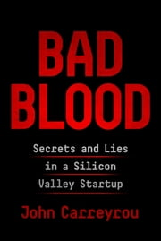 Bad Blood - Secrets and Lies in a Silicon Valley Startup 電子書 by John Carreyrou