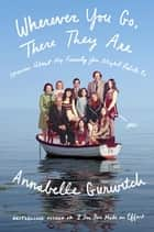 Wherever You Go, There They Are - Stories About My Family You Might Relate To ebook by Annabelle Gurwitch