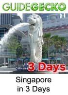 Singapore in 3 Days ebook by |GuideGecko