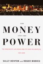 The Money and the Power ebook by Sally Denton, Roger Morris