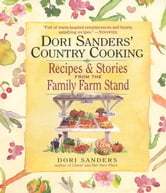 Dori Sanders' Country Cooking - Recipes and Stories from the Family Farm Stand ebook by Dori Sanders
