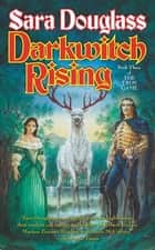 Darkwitch Rising ebook by Sara Douglass
