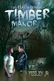 The Haunting of Timber Manor ebook by F.E. Feeley Jr