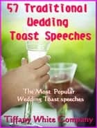 57 Traditional Wedding Toast Speeches - The most popular Wedding Toast Speeches - Wedding Toast, #1 ebook by Tiffany White