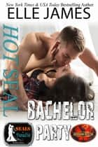Hot SEAL, Bachelor Party - A Brotherhood Protectors Crossover Novel ebook by Elle James, Paradise Authors