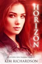Horizon (Custodi dell'Anima Libro 3) ebook by Kim Richardson