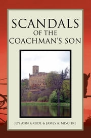 Scandals of the Coachman's Son ebook by Joy Ann Grude & James A. Mischke