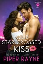 Our Star-Crossed Kiss ebook by Piper Rayne
