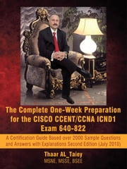 The Complete One-Week Preparation for the Cisco Ccent/CCNA Icnd1 Exam 640-822: A Certification Guide Based Over 2000 Sample Questions and Answers with ebook by Al_taiey, Thaar
