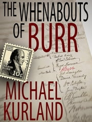 The Whenabouts of Burr: A Science Fiction Novel ebook by Michael Kurland